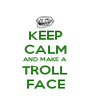 KEEP CALM AND MAKE A TROLL FACE - Personalised Poster A4 size