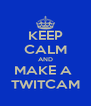 KEEP CALM AND MAKE A  TWITCAM - Personalised Poster A4 size