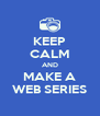 KEEP CALM AND MAKE A WEB SERIES - Personalised Poster A4 size