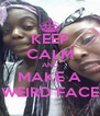 KEEP CALM AND MAKE A WEIRD FACE - Personalised Poster A4 size