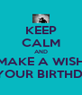 KEEP CALM AND MAKE A WISH IT' YOUR BIRTHDAY - Personalised Poster A4 size
