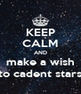 KEEP CALM AND make a wish to cadent stars - Personalised Poster A4 size