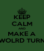 KEEP CALM AND MAKE A WOLRD TURN - Personalised Poster A4 size