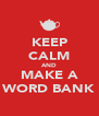 KEEP CALM AND MAKE A WORD BANK - Personalised Poster A4 size