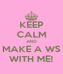 KEEP CALM AND MAKE A WS WITH ME! - Personalised Poster A4 size
