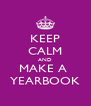 KEEP CALM AND MAKE A  YEARBOOK - Personalised Poster A4 size