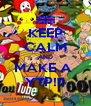 KEEP CALM AND MAKE A  YTP!!! - Personalised Poster A4 size
