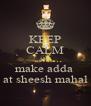 KEEP CALM AND make adda  at sheesh mahal - Personalised Poster A4 size