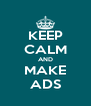 KEEP CALM AND MAKE ADS - Personalised Poster A4 size