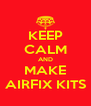 KEEP CALM AND MAKE AIRFIX KITS - Personalised Poster A4 size