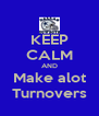 KEEP CALM AND Make alot Turnovers - Personalised Poster A4 size