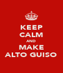 KEEP CALM AND MAKE ALTO GUISO - Personalised Poster A4 size