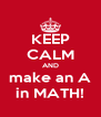 KEEP CALM AND make an A in MATH! - Personalised Poster A4 size