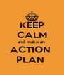 KEEP CALM and make an  ACTION  PLAN  - Personalised Poster A4 size