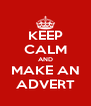 KEEP CALM AND MAKE AN ADVERT - Personalised Poster A4 size
