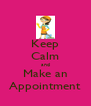 Keep Calm and Make an Appointment - Personalised Poster A4 size