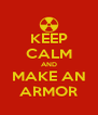 KEEP CALM AND MAKE AN ARMOR - Personalised Poster A4 size