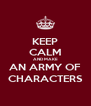 KEEP CALM AND MAKE AN ARMY OF CHARACTERS - Personalised Poster A4 size