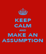 KEEP CALM AND MAKE AN ASSUMPTION - Personalised Poster A4 size