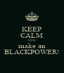 KEEP CALM AND  make an BLACKPOWER! - Personalised Poster A4 size