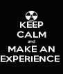 KEEP CALM and MAKE AN EXPERIENCE  - Personalised Poster A4 size
