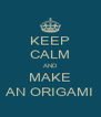 KEEP CALM AND MAKE AN ORIGAMI - Personalised Poster A4 size