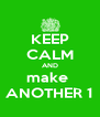KEEP CALM AND make  ANOTHER 1 - Personalised Poster A4 size