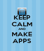 KEEP CALM AND MAKE APPS - Personalised Poster A4 size