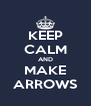 KEEP CALM AND MAKE ARROWS - Personalised Poster A4 size