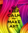 KEEP CALM AND MAKE ART - Personalised Poster A4 size