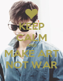 KEEP CALM AND MAKE ART NOT WAR - Personalised Poster A4 size
