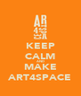 KEEP CALM AND MAKE ART4SPACE - Personalised Poster A4 size