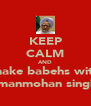 KEEP CALM AND make babehs with  manmohan singh - Personalised Poster A4 size