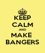 KEEP CALM AND MAKE  BANGERS - Personalised Poster A4 size