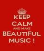 KEEP CALM AND MAKE BEAUTIFUL MUSIC ! - Personalised Poster A4 size