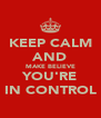 KEEP CALM AND MAKE BELIEVE YOU'RE IN CONTROL - Personalised Poster A4 size