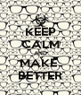 KEEP CALM AND MAKE  BETTER - Personalised Poster A4 size