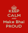 KEEP CALM AND Make Bhai PROUD - Personalised Poster A4 size