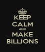 KEEP CALM AND MAKE BILLIONS - Personalised Poster A4 size