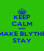 KEEP CALM AND MAKE BLYTHE STAY - Personalised Poster A4 size