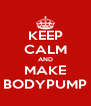 KEEP CALM AND MAKE BODYPUMP - Personalised Poster A4 size
