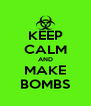 KEEP CALM AND MAKE BOMBS - Personalised Poster A4 size