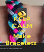 KEEP CALM AND Make Bracelets  - Personalised Poster A4 size
