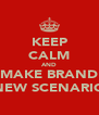 KEEP CALM AND MAKE BRAND NEW SCENARIO - Personalised Poster A4 size