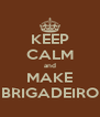 KEEP CALM and MAKE BRIGADEIRO - Personalised Poster A4 size