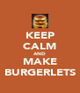 KEEP CALM AND MAKE BURGERLETS - Personalised Poster A4 size