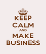 KEEP CALM AND MAKE BUSINESS - Personalised Poster A4 size