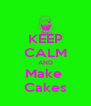 KEEP CALM AND Make  Cakes - Personalised Poster A4 size