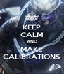 KEEP CALM AND MAKE CALIBRATIONS - Personalised Poster A4 size