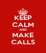 KEEP CALM AND MAKE CALLS - Personalised Poster A4 size